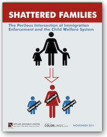 "Shattered Families Report cover. Silhouette of parent and two children, an arrow pointing to family with parent labeled ""deported"" and children labeled ""foster care."""