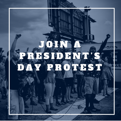 Text: Join a Presiden's Day Protest. Background: Monochrome image of people on street with protest signs and raised fists