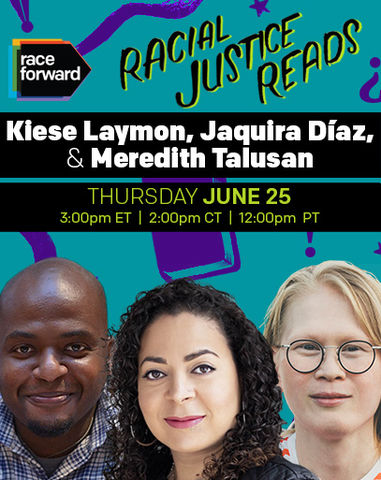 Racial Justice Reads: Kiese Laymon, Jaquira Díaz, & Meredith Talusan. Thursday June 25, 3:00pm ET, 2:00pm CT, 12:00pm PT