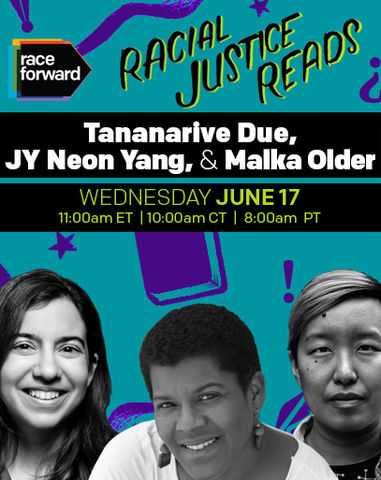 Racial Justice Reads: Tananarive Due, JY Neon Yang, & Malka Older. Wednesday June 17, 11:00am ET, 10:00am CT, 8:00am PT