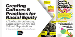"Text ""Creating Cultures & Practices for Racial Equity. A Toolbox for advancing Racial Equity for arts and cultural organizations. By Nayantara Sen & Terry Keleher, Race Forward"" with Race Forward logo overlaying several pages from the toolkit."
